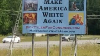"Billboard for a Tennessee restaurant owner turned congressional candidate Rick Tyler that reads ""Make America White Again."""